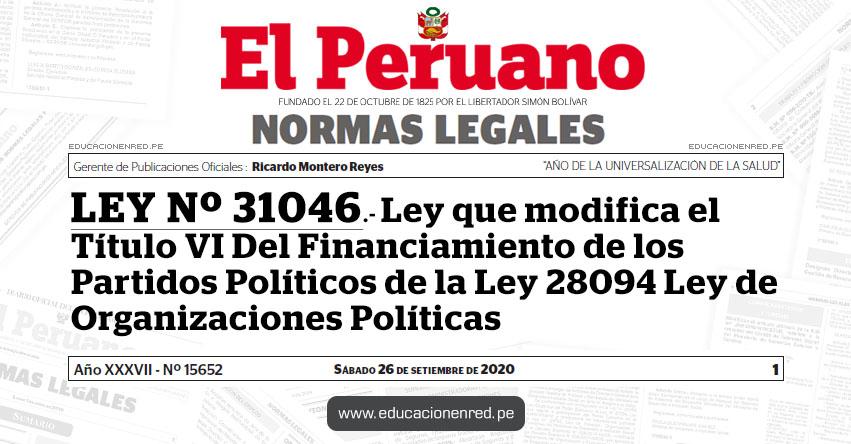 LEY Nº 31046.- Ley que modifica el Título VI Del Financiamiento de los Partidos Políticos de la Ley 28094 Ley de Organizaciones Políticas