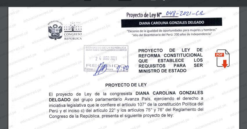 PROYECTO DE LEY N° 00048/2021-CR - Ley de reforma Constitucional que establece los requisitos para ser Ministro de Estado (.PDF) www.congreso.gob.pe