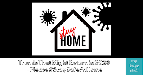 Trends That Might Return in 2020 – Please #StaySafeAtHome