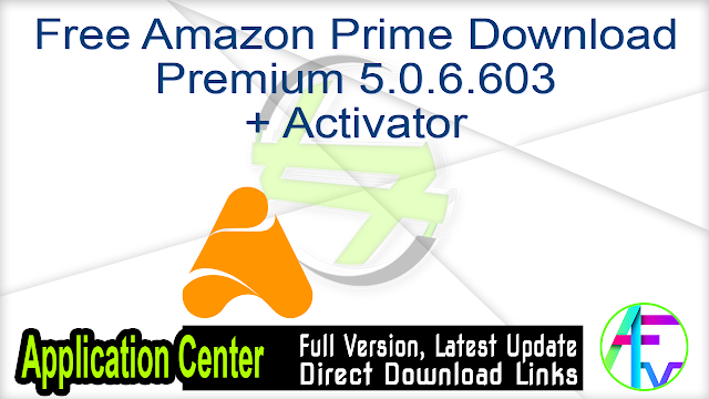 Free Amazon Prime Download Premium 5.0.6.603 + Activator