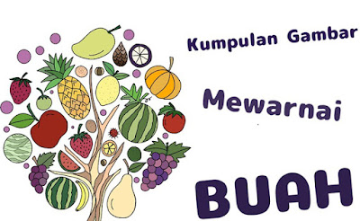 Kumpulan Gambar Mewarnai Buah-buahan Untuk Belajar Anak