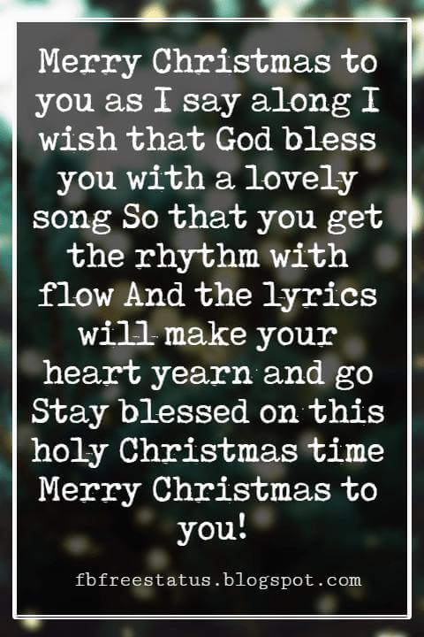Christmas Blessings, Merry Christmas to you as I say along I wish that God bless you with a lovely song So that you get the rhythm with flow And the lyrics will make your heart yearn and go Stay blessed on this holy Christmas time Merry Christmas to you!