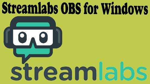 Download Streamlabs OBS for windows Latest 2021