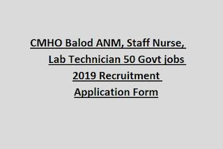 CMHO Balod ANM, Staff Nurse, Lab Technician 50 Govt jobs 2019 Recruitment Application Form