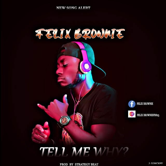 MUSIC: Felix Brownie - Tell Me Why (prod. Sound of Strategy).mp3