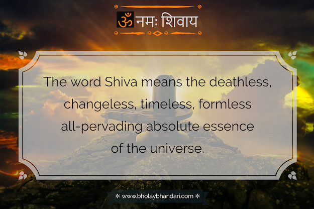 Shiva means the deathless, changeless, timeless, formless.