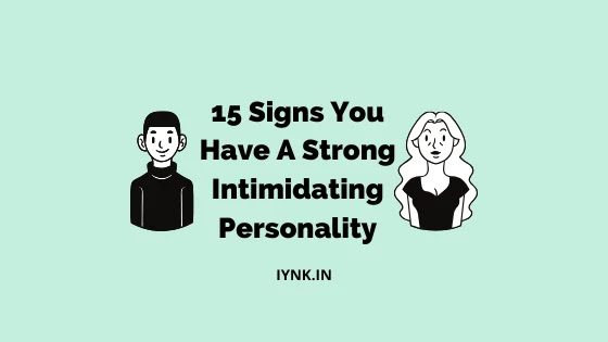 15 Signs You Have A Strong Intimidating Personality