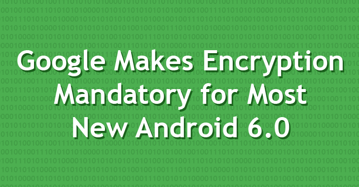Google Makes Full-Disk Encryption Mandatory for New Android 6.0 Devices