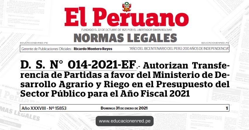 D. S. N° 014-2021-EF.- Autorizan Transferencia de Partidas a favor del Ministerio de Desarrollo Agrario y Riego en el Presupuesto del Sector Público para el Año Fiscal 2021