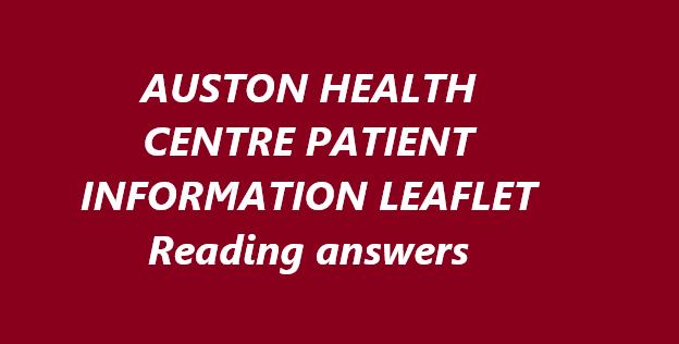 AUSTON HEALTH CENTRE PATIENT INFORMATION LEAFLET Reading answers