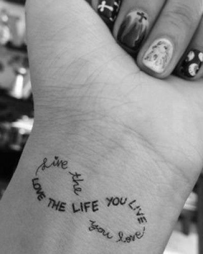 Live the life you love, love the life you live infinity tattoo