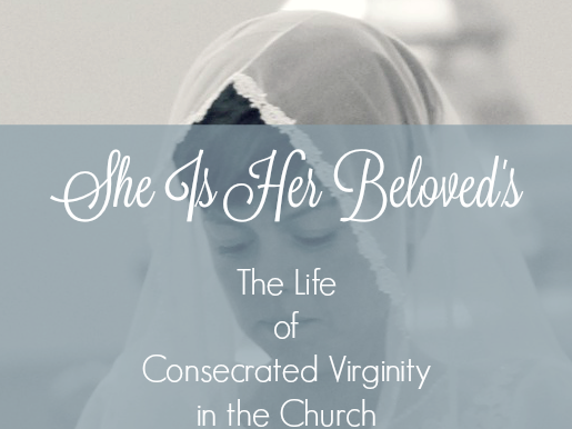 She Is Her Beloved's  {The Life of Consecrated Virginity}