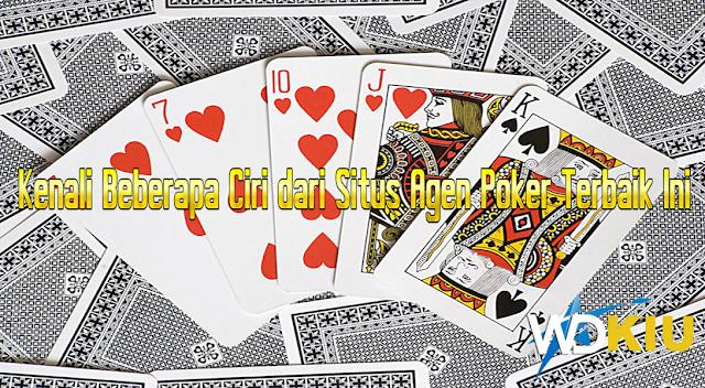 Kenali Beberapa Ciri dari Situs Agen Poker Terbaik Ini