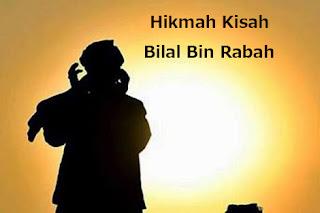 Hikmah Dibalik Kisah Sahabat Nabi Bilal Bin Rabah