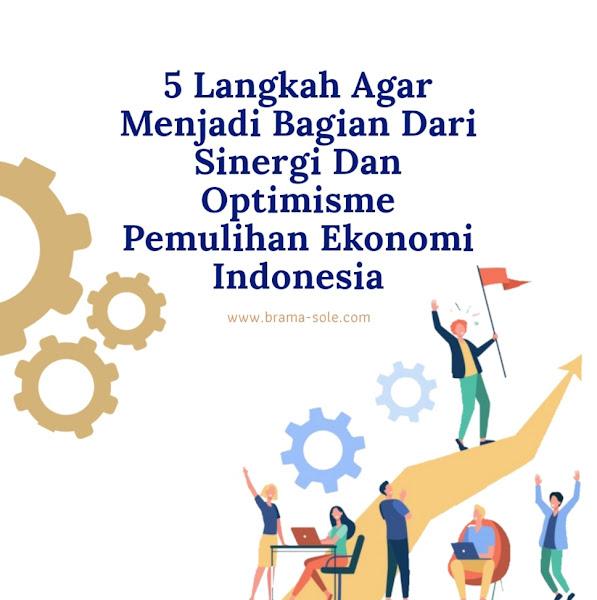 5 Langkah Agar Menjadi Bagian Dari Sinergi Dan Optimisme Pemulihan Ekonomi Indonesia