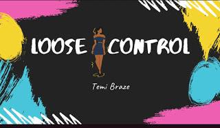 DOWNLOAD MP3: Temi Braze - Loose Control