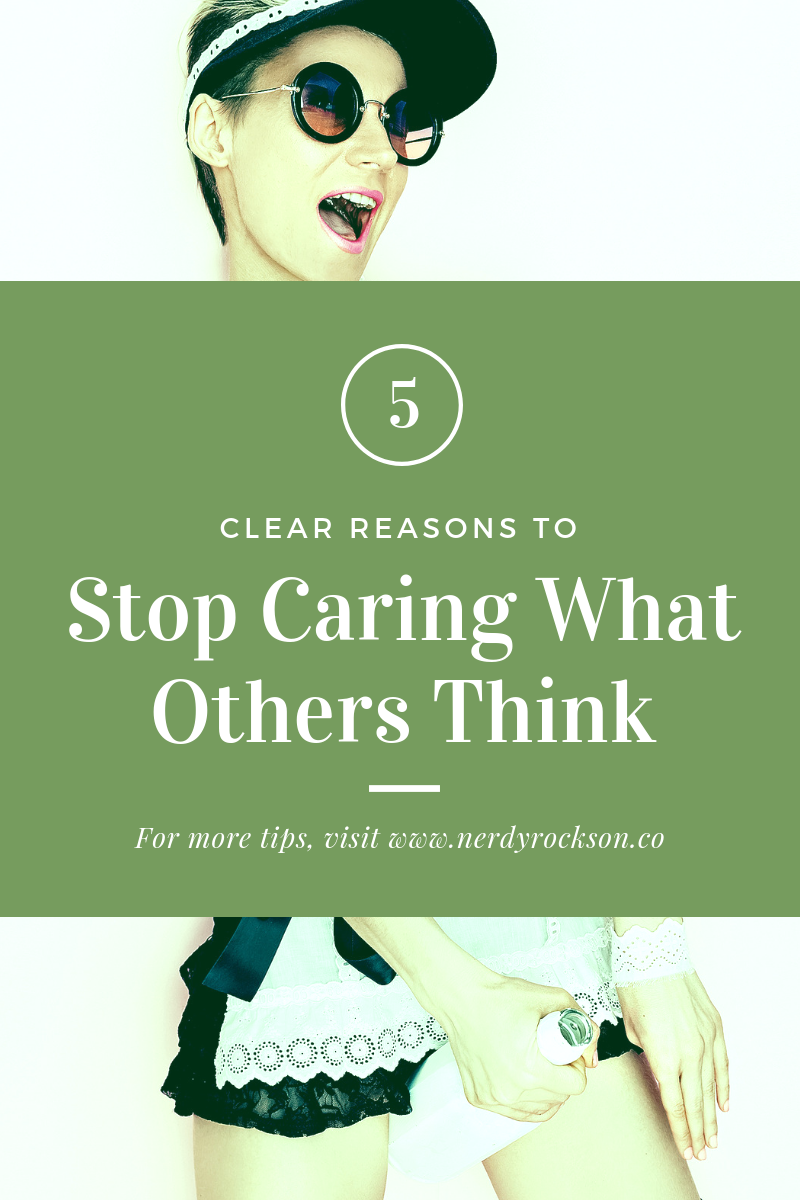Reasons To Stop Caring What Others Think