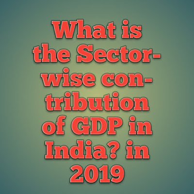Sector-wise contributions of GDP in India? in 2019