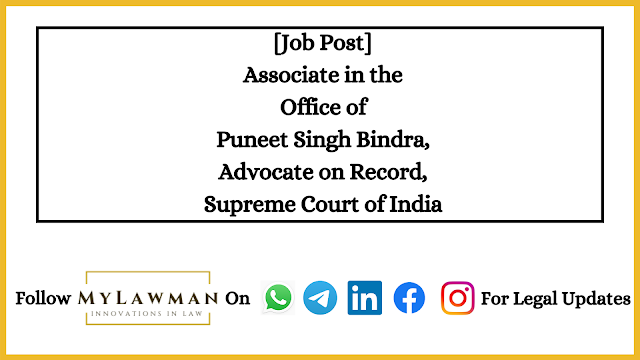 [Job Post] Associate in the Office of Puneet Singh Bindra, Advocate on Record, Supreme Court of India [Apply Soon]