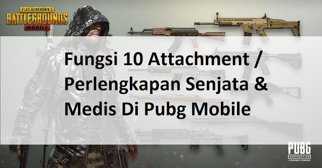 Jika sobat semua ingin menjadi player PUBG yang pro Fungsi 10 Attachment / Perkompleksan Senjata & Medis Di Pubg Mobile