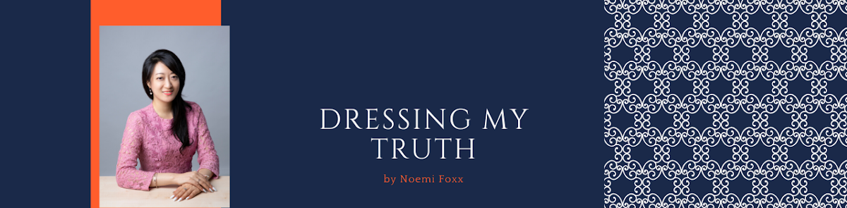 Dressing My Truth Blog by Noemi Nobu-Foxx