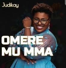 Omere Mu Mma By Judikay_Download Juidkay Songs Mp3, Video And Lyrics