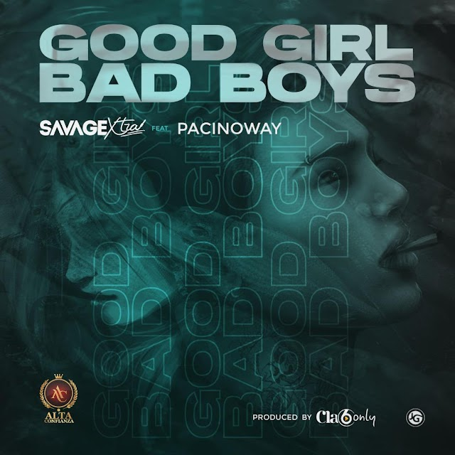 MUSIC : Savage xtra Ft, Pacinoway - Good Girl Bad Boys