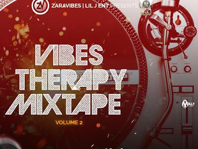 DOWNLOAD MIXTAPE: DJ Lil J X ZaraVibes – Vibes Therapy (Vol. 2)