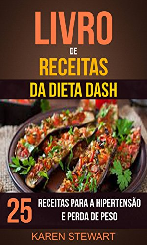 Livro de Receitas da dieta DASH: 25 Receitas para a Hipertensão e Perda de Peso