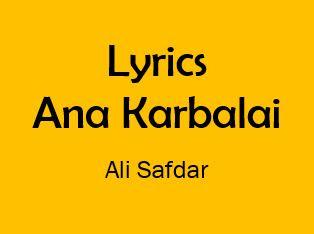 ana karbalai noha lyrics ali safdar