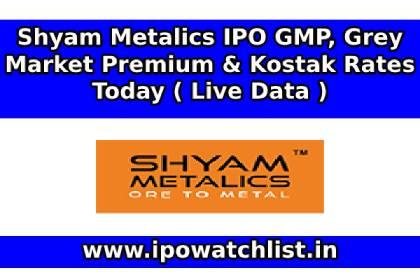 Shyam Metalics IPO GMP, Grey Market Premium & Kostak Rates Today ( Live Data )