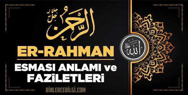 Allah'ın 99 ism-i şerifi Esmaül Hüsnasından olan Ya RAHMAN ne demek, anlamı, zikri, fazileti nedir? Er RAHMAN Ebced değeri, zikir adedi ve günü nedir?