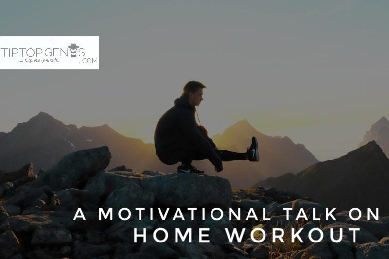 A motivational talk on home workout.