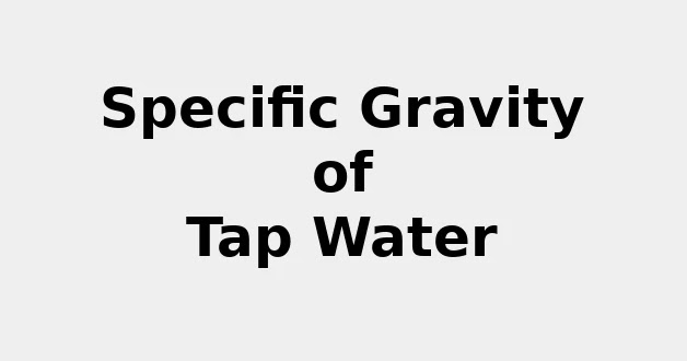 Specific Gravity of Tap Water (& Formula, Definition