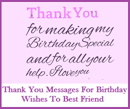 Thank you messages thank you messages for birthday wishes to friends its your birthday and perhaps it was your best friend who organised the great birthday bash for you it is a must to acknowledge the sweet gesture so go m4hsunfo