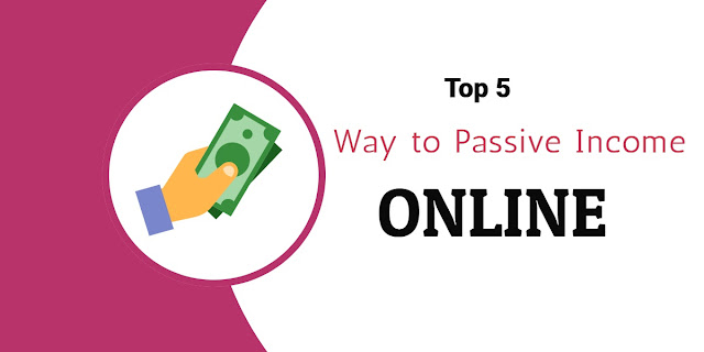 Top 5 Way To Passive Income in 2020