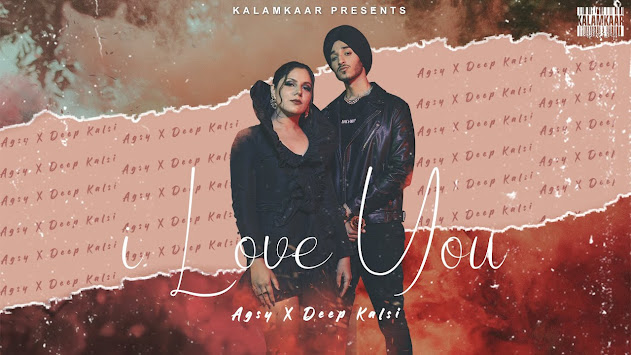 AGSY x DEEP KALSI - I Love You Song Lyrics Lyrics Planet