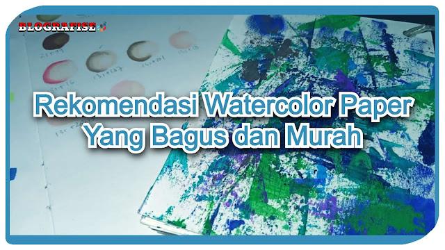 Rekomendasi Watercolor Paper Yang Bagus dan Murah