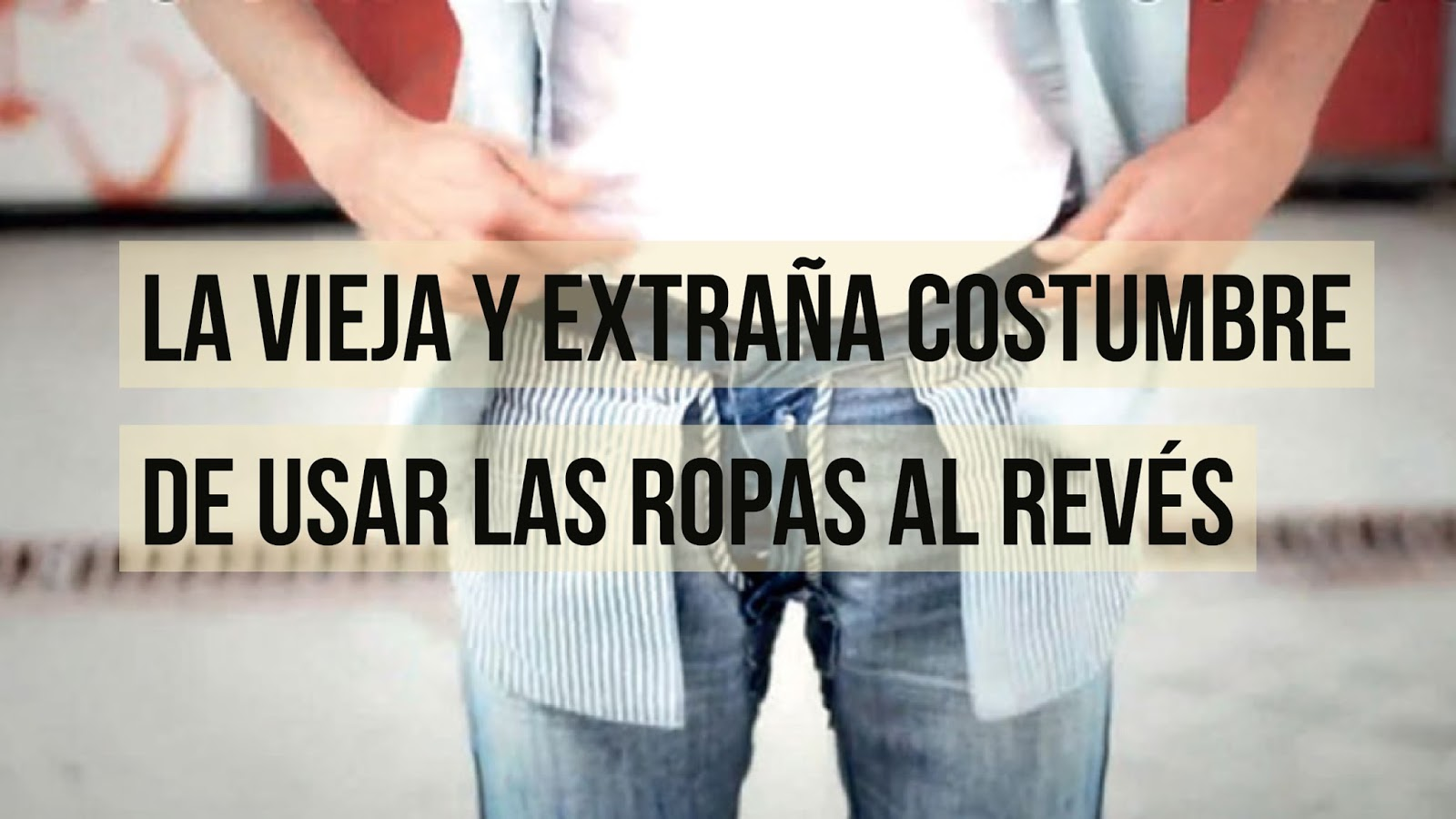 6eb0e0a3cc La Vieja y Extraña Costumbre de usar las Ropas al Revés ~ El Salvador  Región Magica