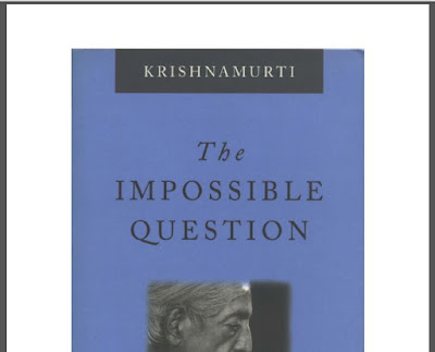The Impossible Question by Jiddu Krishnamurti Download eBook in PDF