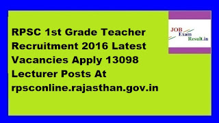 RPSC 1st Grade Teacher Recruitment 2016 Latest Vacancies Apply 13098 Lecturer Posts At rpsconline.rajasthan.gov.in