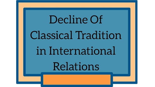 Decline of Classical tradition in International Relation