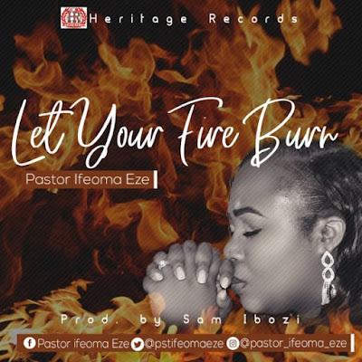 Pastor Ifeoma Eze - Let Your Fire Burn Lyrics