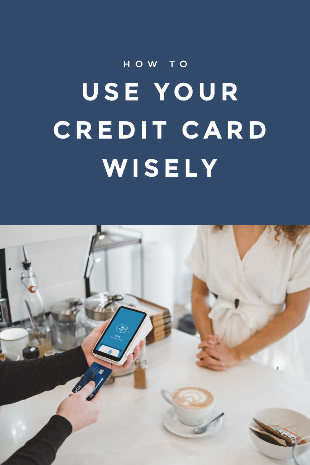 USE YOUR CREDIT CARD WISELY