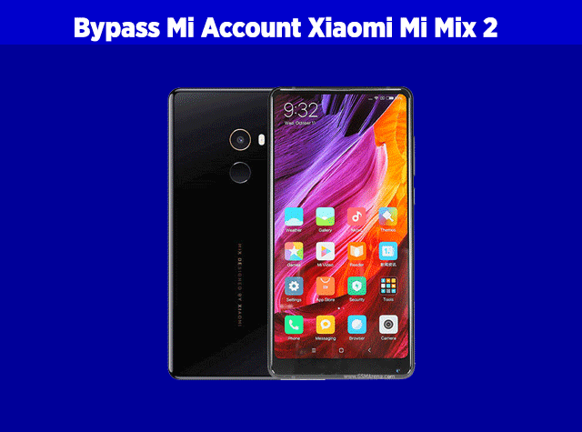 cara bypass mi account mi mix 2 atau bypass mi account mi mix evo