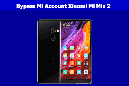 Cara Bypass Mi Account Xiaomi Mi Mix 2 / Mi Mix Evo (This Device is Locked)