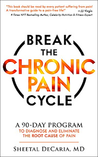 Break the Chronic Pain Cycle: A 90-Day Program to Diagnose and Eliminate the Root Cause of Pain , Health Fitness and Dieting, by Sheetal DeCaria MD