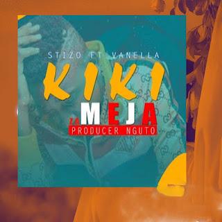 Audio |Stizo ft Vanella – KIKI ZA MEJA | Download Mp3
