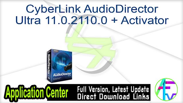 CyberLink AudioDirector Ultra 11.0.2110.0 + Activator