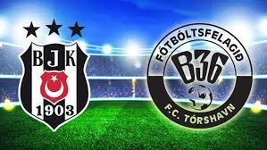 Beşiktaş - B36 Torshavn Canli Maç İzle 02 Ağustos 2018